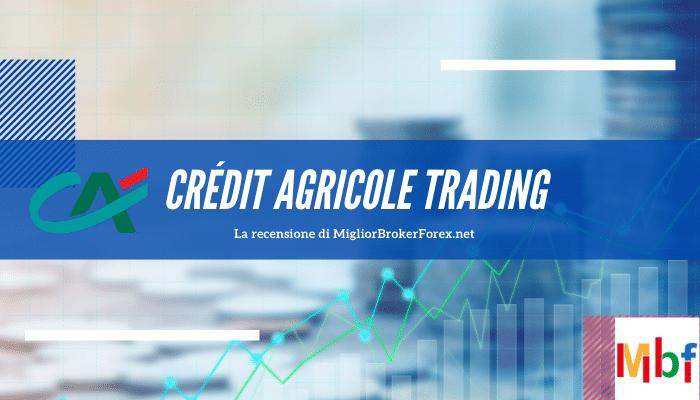 Trading con Crédit Agricole conviene? Opinioni, recensioni e alternative